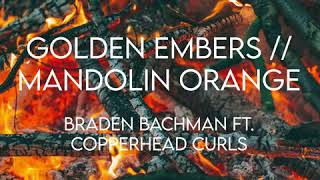 Golden Embers — Mandolin Orange // Braden Bachman ft. Copperhead Curls Cover