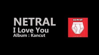 [LIRIK] NETRAL - I Love You