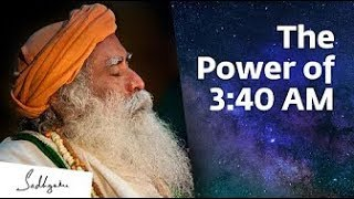Something Phenomenal Happens at 3:40 AM – Sadhguru | Brahma Muhurtam