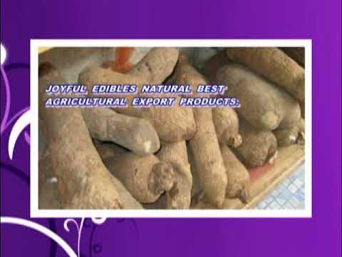 JOYFUL EDIBLES NATURAL BEST AGRICULTURAL EXPORT PRODUCTS @ De Gentle Media