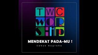 TWC Worship – MENDEKAT PADA MU ! (Lagu TWC Ministry no : 12)