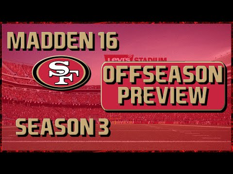 Madden 16 Franchise: San Francisco 49ers | Year 3 Offseason Preview