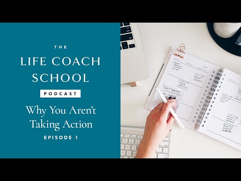 The Life Coach School Podcast Episode #1: Why You Aren't Taking Action