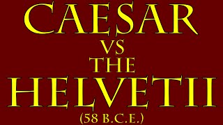 Caesar vs the Helvetii (58 B.C.E.)