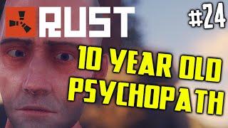 TEN YEAR OLD PSYCHOPATH! - RUST #24