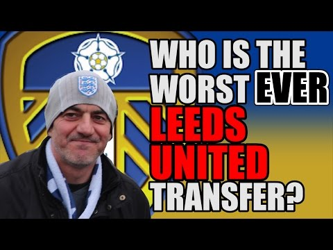 Leeds United Fans On Worst Ever Signing