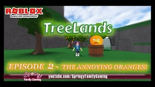 SFG - Roblox - Treelands - Episode 2 - The Annoying Oranges!