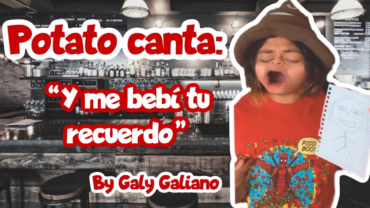 Potato canta 4 🤣 - Me Bebí tu Recuerdo (Galy G) 🔥