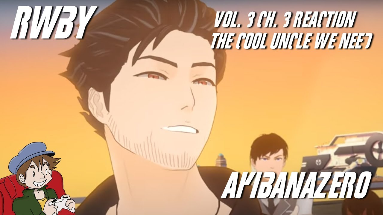 RWBY Volume 3 Chapter 3 Reaction - THE COOL UNCLE WE NEED - AkibanaZero