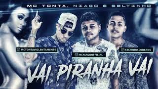 MC TONTA, NIAGO & SELTINHO - VAI PIRANHA VAI ( MÚSICA NOVA )