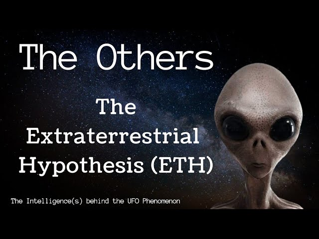 The Others: The Extraterrestrial Hypothesis (ETH)