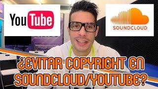 INTENTAR EVITAR COPYRIGHT EN SOUNDCLOUD/YOUTUBE