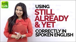 How to us STILL, ALREADY & YET correctly in spoken English? English Grammar Lesson by Michelle.