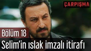 Çarpışma 18. Bölüm - Selim'in Islak İmzalı İtirafı