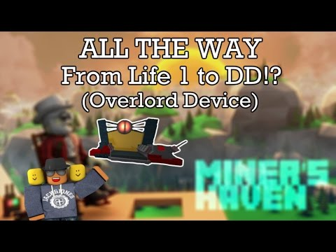 Miners Haven: ALL THE WAY FROM LIFE 1 TO DD? (Overlord Device)