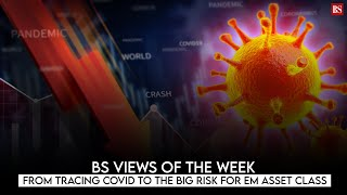 BS Views of the Week: From tracing Covid to the big risk for EM asset class