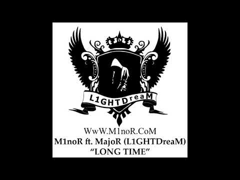 M1noR ft MajoR L1GHTDreaM   LONG TIME