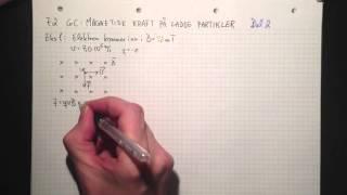 Fysikk 2 6C Magnetisk kraft på ladde partikler Del 2 Eksempel 1