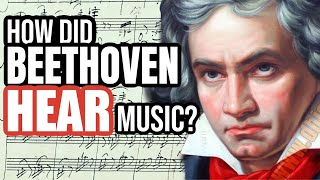 How Did Beethoven Hear Music?