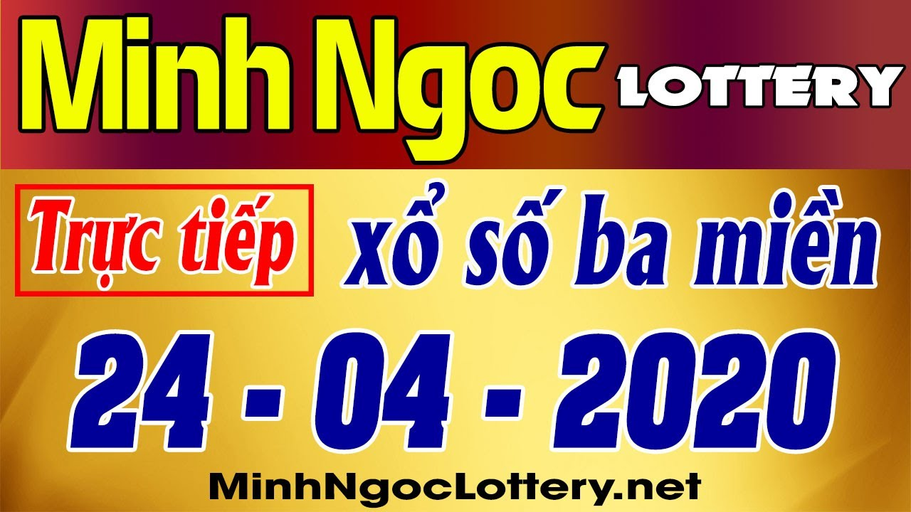 Xổ Số Minh Ngọc 24/04/2020 – KQXS Miền Nam XSMN, Miền Trung XSMT, Miền Bắc XSMB