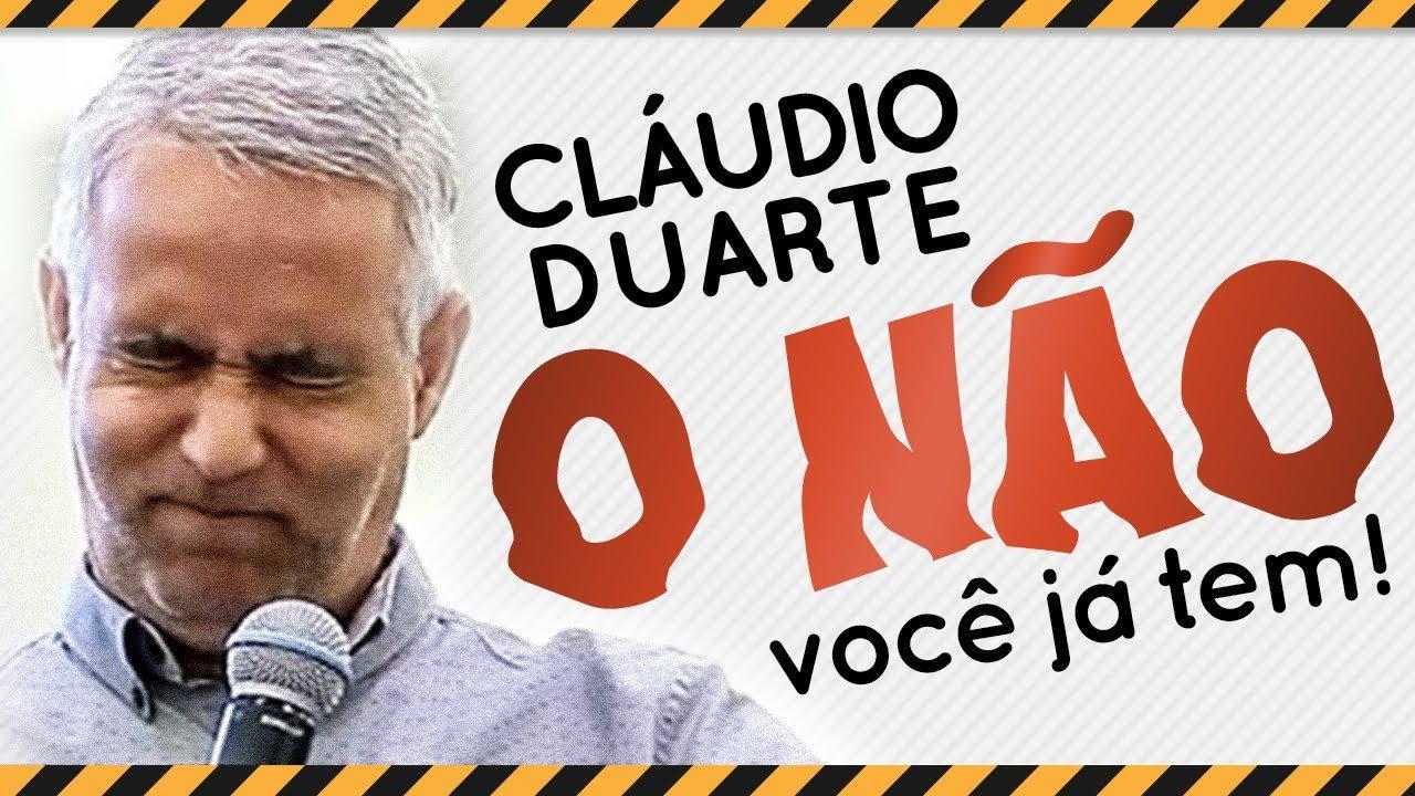 Cláudio Duarte – O NÃO você já tem!!