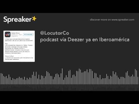 podcast vía Deezer ya en Iberoamérica Mp3