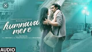 Humnava Mere Mp3 Song | Jubin Nautiyal | Manoj Muntashir | Rocky - Shiv | Bhushan Kumar