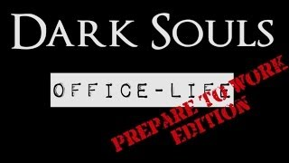 Dark Souls Office Life: Prepare to Work Edition   Episode 1: Undead Life