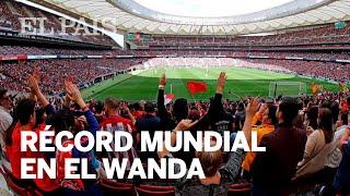 RÉCORD mundial de asistencia en un partido de FÚTBOL FEMENINO de clubes en el Atlético-Barça (0-2)