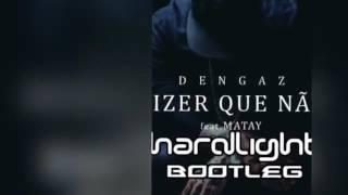Dengaz Feat Matay - Queria Dizer Que Não (Hardlight Bootleg)