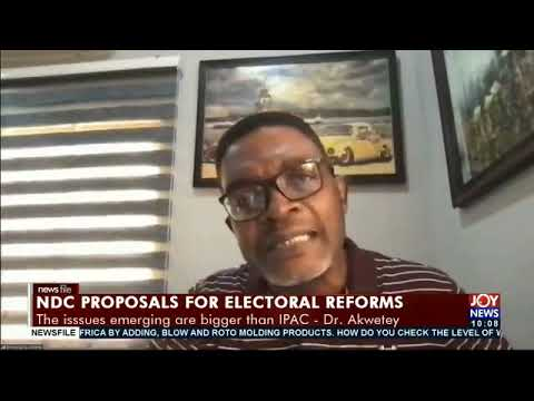 Electoral reforms: NDC's proposals are not partisan - Dr. Emmanuel Akwetey #Newsfile