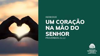 Um Coração Na Mão do Senhor - Estudo Bíblico - 06/08/2020