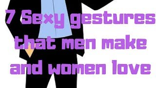 7 Sexy gestures that men make and women love