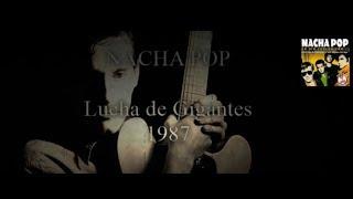 Lucha de Gigantes | NACHA POP 1987