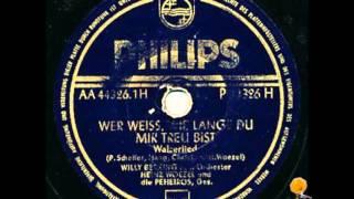 Wer weiss, wie lange du mir treu bist - Willy Berking / Heinz Woezel