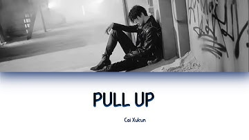 Cai Xukun (蔡徐坤) - Pull Up Lyrics