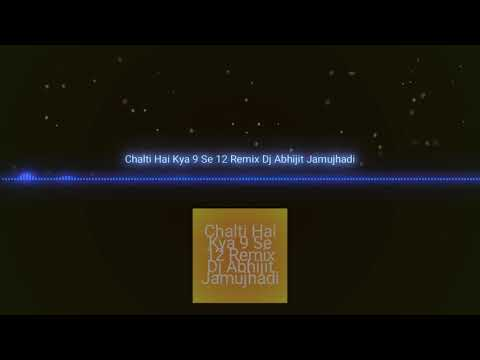 Chalti Hai Kya 9 Se 12 Remix Dj Abhijit Jamujhadi