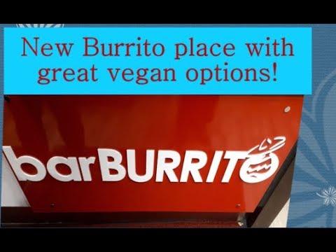 Bar Burrito - Vegan Options at New Burrito place!