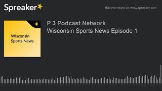 Wisconsin Sports News Episode 1