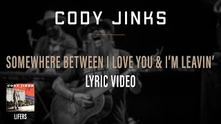Cody Jinks - Somewhere Between I Love You And I'm Leavin' Lyric Video