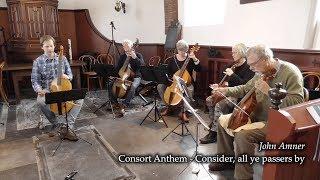 John Amner - Consort Anthem: Consider, all ye passers by