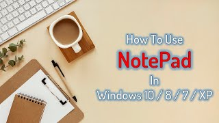 How to Use Notepad in Windows 10 / 8.1 / 7 / XP - Full Tutorial