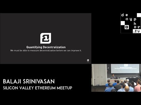 Quantifying Decentralization - Balaji Srinivasan | Silicon Valley Ethereum Meetup