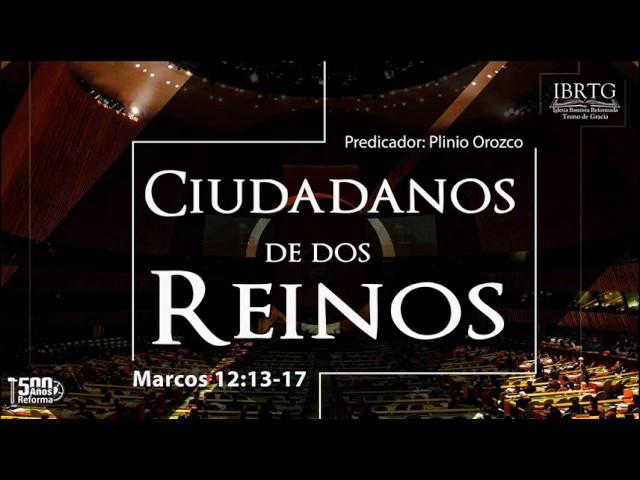 Ciudadanos de dos Reinos | Ps Plinio R. Orozco
