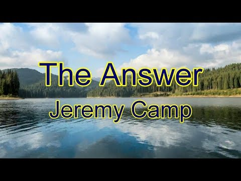 The Answer - Jeremy Camp - with lyrics