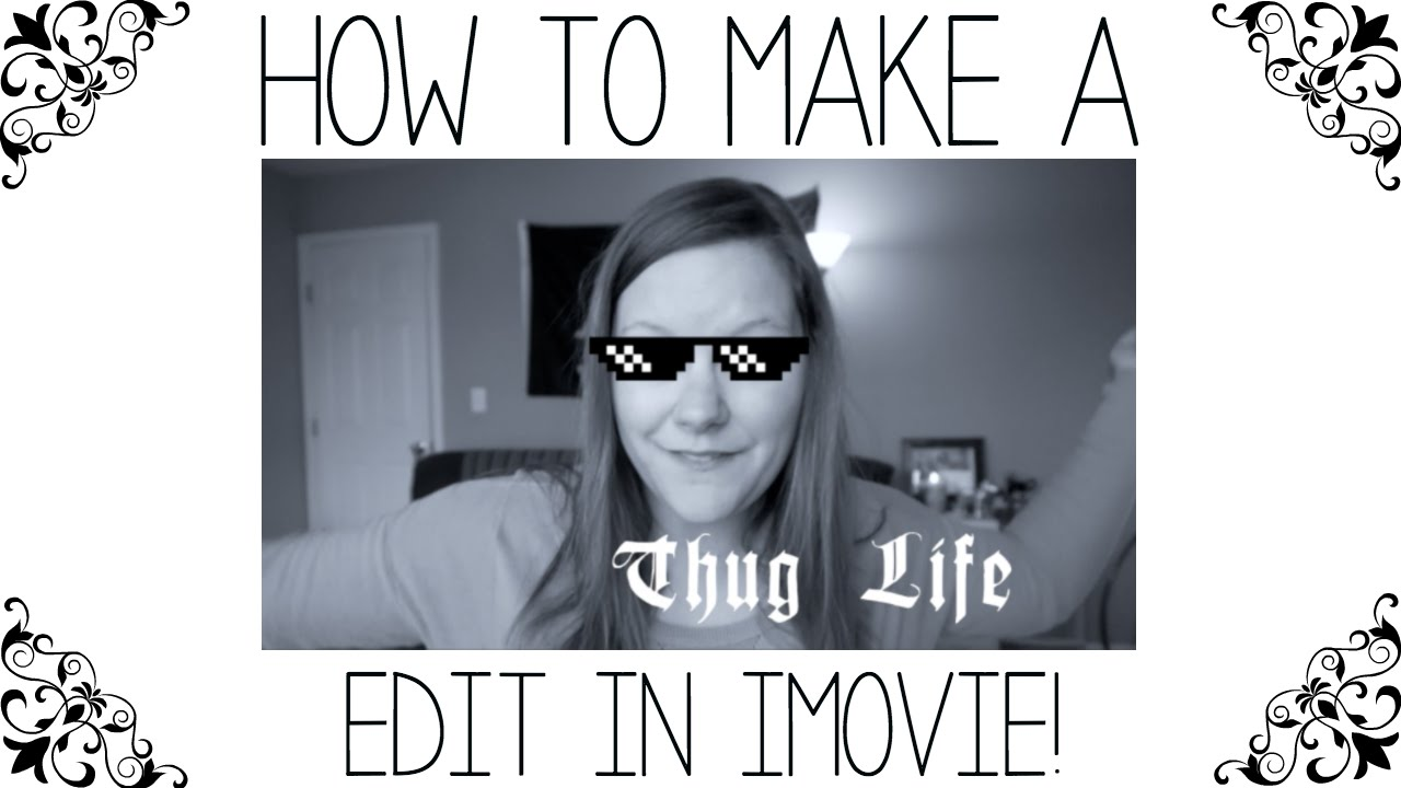 How To Make A Thug Life Video Meme In Imovie