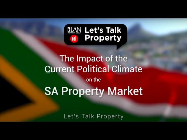 Let's Talk Property | The Impact of the Current Political Climate on the SA Property Market