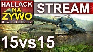 Hallack na żywo - 15 vs 15 na testowym - World of Tanks - Na żywo