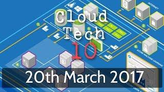 Cloud Tech 10 - 20th March 2017
