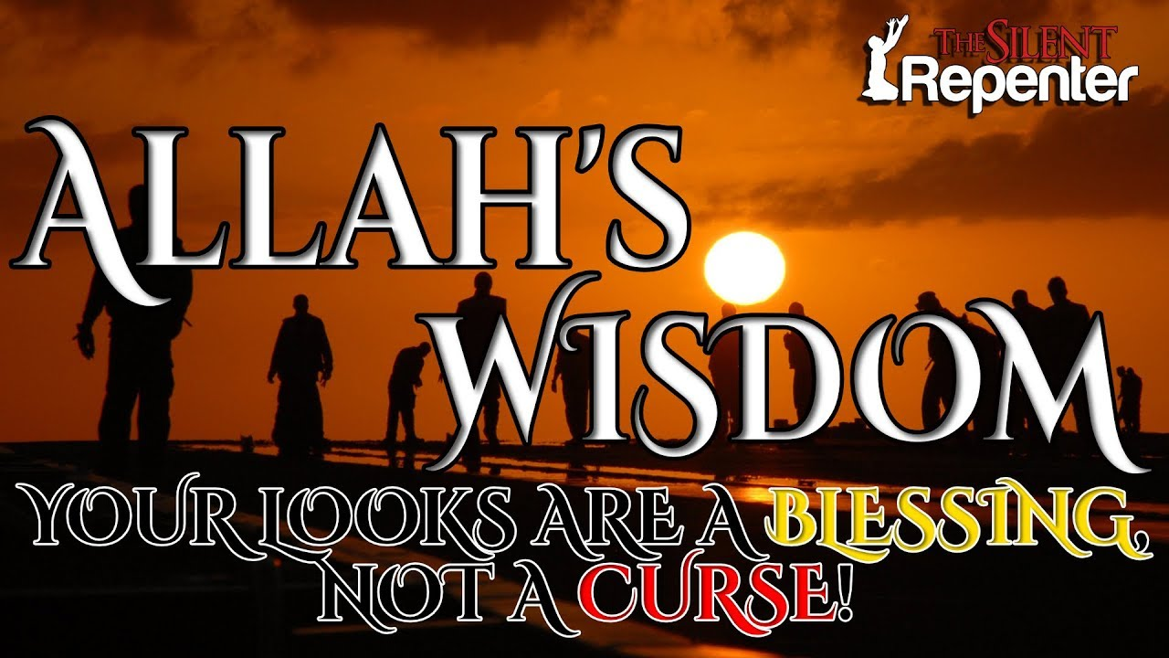 Powerful Reminder: Allah's Wisdom ~ Your Looks Are A Blessing, Not a Curse! - The Silent Repent